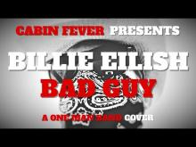 Embedded thumbnail for CABIN FEVER PRESENTS - BAD GUY - BILLIE EILISH - A ONE MAN BAND COVER