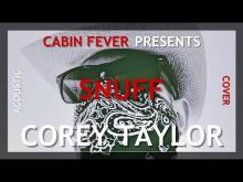 Embedded thumbnail for SNUFF - COREY TAYLOR - CABIN FEVER PRESENTS - AN ACOUSTIC COVER