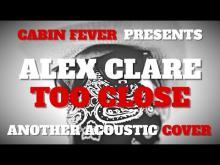 Embedded thumbnail for TOO CLOSE - ALEX CLARE - CABIN FEVER PRESENTS - ANOTHER ACOUSTIC COVER