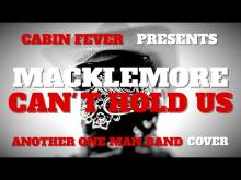 Embedded thumbnail for CAN'T HOLD US - MACKLEMORE - ANOTHER ONE MAN BAND COVER BY CABIN FEVER